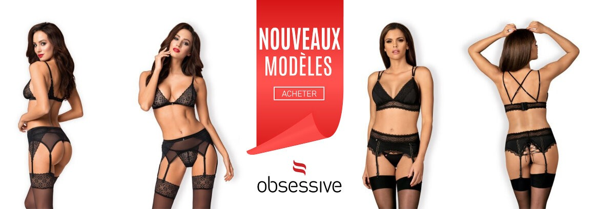 NOUVEAUX modeles lingerie OBSESSIVE